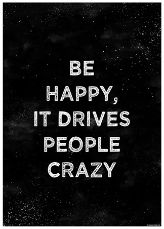 Framed Be Happy - It Drives People Crazy