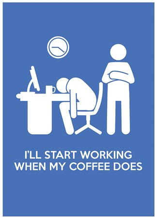 """I'll Start Working When My Coffee Does"" - Office Banter"
