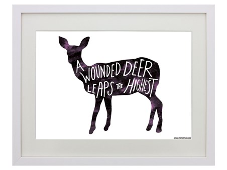 A Wounded Deer Leaps The Highest - Words Of Wisdom