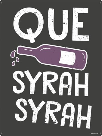Whatever Will Be, Will Be - Que Syrah Syrah