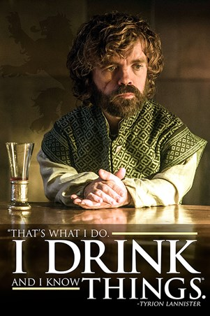 Tyrion I Drink And I Know Things - Game of Thrones