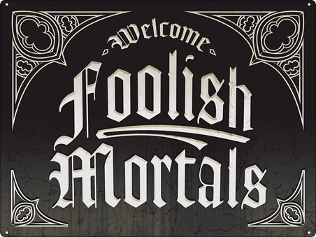 Welcome Foolish Mortals - Halloween