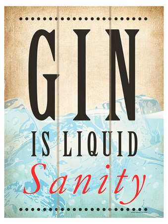 How To Stay Sane - Gin Is Liquid Sanity