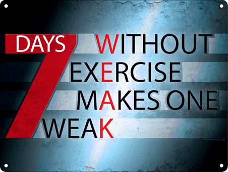 Framed 7 Days Without Exercise Makes One Weak - Motivational