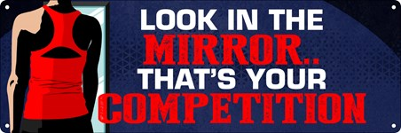 Look In The Mirror - That's Your Competition