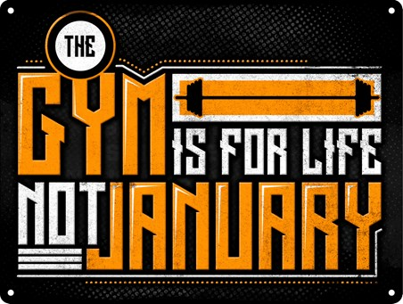 The Gym Is For Life - Not For January