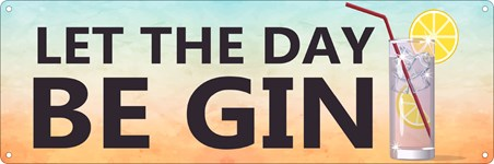 Let The Day Be Gin Slim Tin Sign -