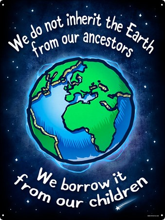 We Do Not Inherit The Earth From Our Ancestors Tin Sign -