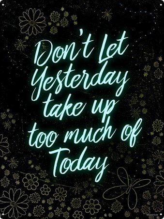 Don't Let Yesterday Take Up Too Much Of Today - Live For Now