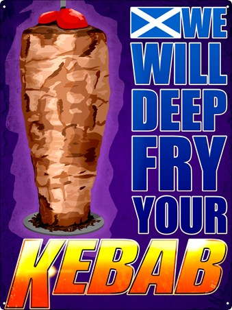 We Will Deep Fry Your Kebab - Scottish Delicacy