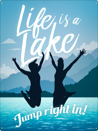 Life Is A Lake, Jump Right In - Motivational