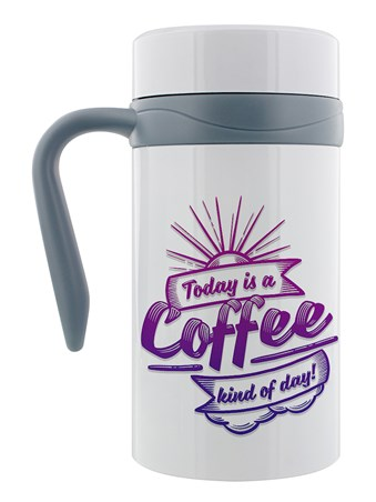 Rise And Shine - Today Is A Coffee Kind Of A Day