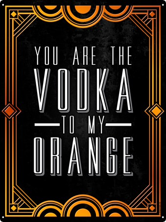 You Are The Vodka To My Orange - Cocktail of Love