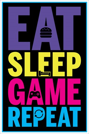 Eat, Sleep, Game, Repeat - Gaming Life