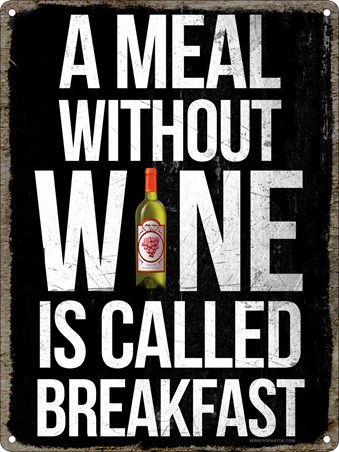 A Meal Without Wine Is Called Breakfast - Only Way To Dine