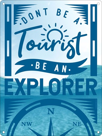 Don't Be A Tourist - Be An Explorer