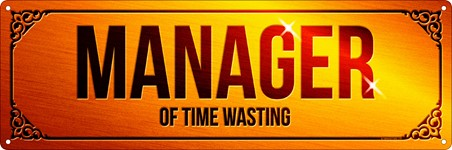 Manager Of Time Wasting - Expert Waster