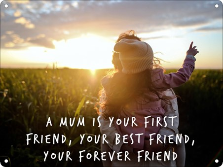 Your First, Best and Forever Friend - Mum