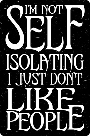 I'm Not Self Isolating, I Just Don't Like People