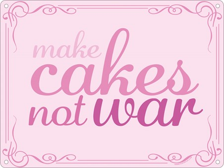 Make Cakes Not War, Motivational Quote