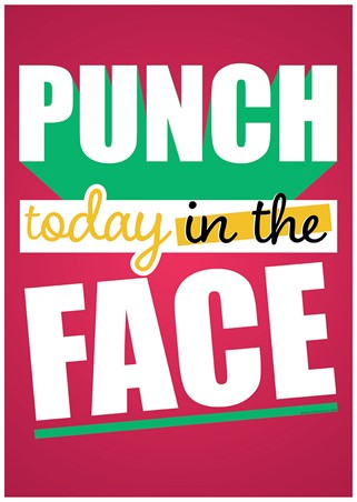 Punch Today In The Face, Motivational Quote