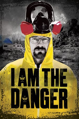 I Am The Danger - Breaking Bad