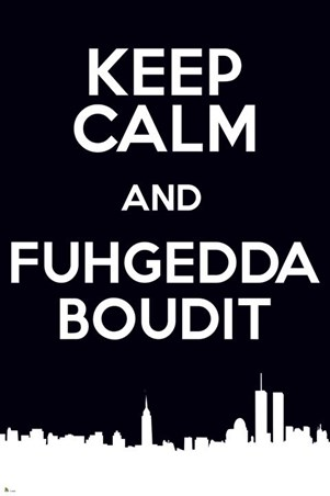 Keep Calm & Fuggedaboudit - New York Slang