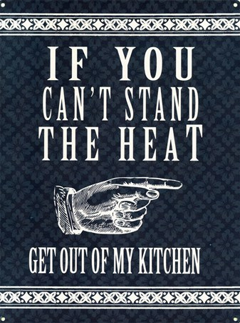 If You Can't Stand The Heat - Get Out Of My Kitchen