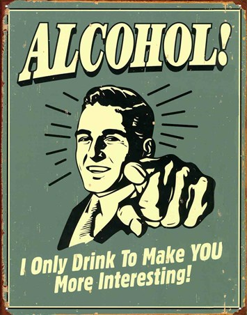I Only Drink To Make You More Interesting!, Alcohol