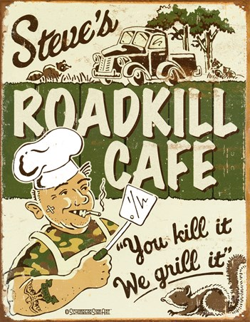 Roadkill Cafe, You Kill It, We Grill It