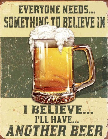 Everyone Needs Something To Believe In - Beer Advertisement