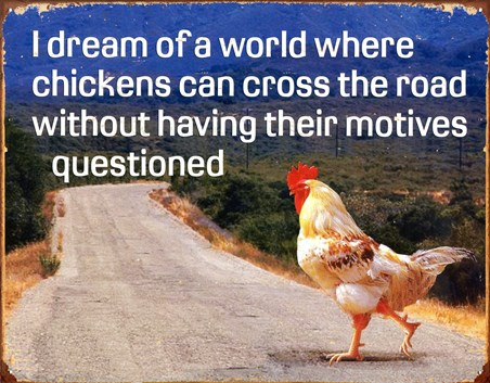 Why Did the Chicken Cross the Road? - Ulterior Motive
