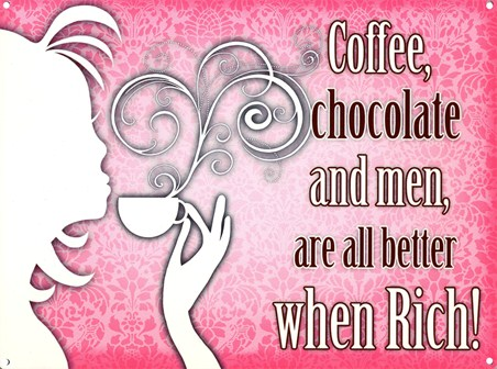 Coffee, Chocolate, Men - Better When Rich!