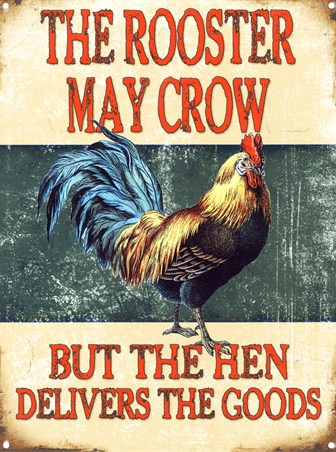 The Rooster May Crow - But The Hen Delivers The Goods