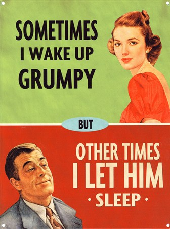 Sometimes I Wake Up Grumpy - But Sometimes...