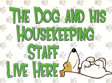The Dog & His House Keeping Staff Live Here - Pet Palace