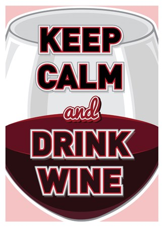 Keep Calm & Drink Wine - Pour A Glass