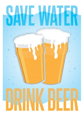 Save Water, Drink Beer - Drinkers Motto