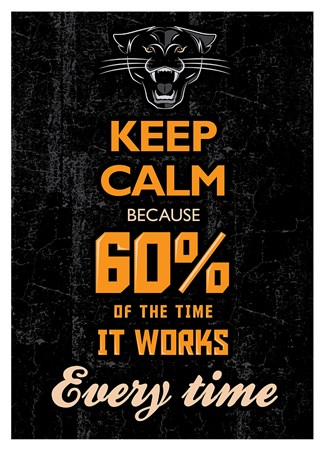 60% Of The Time It Works Every Time - Keep Calm & Carry On