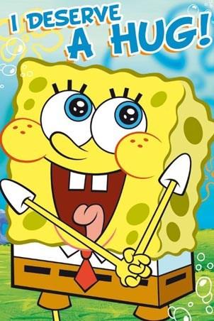 I deserve a hug! - SpongeBob Squarepants