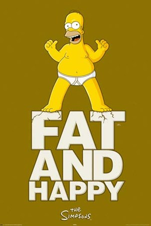 Fat and Happy! - Homer Simpson