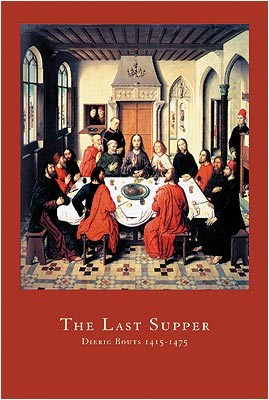 The Last Supper, by Dieric Bouts - PopArtUK