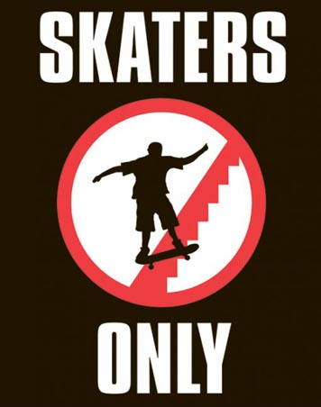 Skaters Only - Strictly for skateboarders