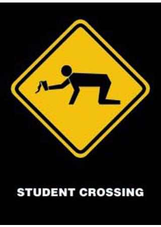 Beware - Student Crossing - Drunken Students Ahead